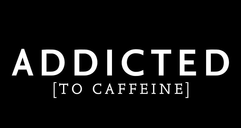 AddictedToCaffeine